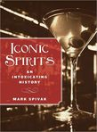 Iconic Spirits: An Intoxicating History (Lyons Press; hardcover, $16.95), by Mark Spivak, is a compelling portrait of twelve spirits that changed the world and forged the cocktail culture. Some are categories and others are specific brands, but they are all amazing, resonant and untold stories. Each chapter closes with recipes for the most popular and important cocktails.