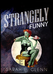 This is the cover for the first Anthology from Mystery and Horror. Strangely Funny is an anthology of paranormal humor stories, edited by Sarah E. Glenn.
