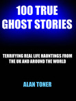 Cover of my latest Kindle book 100 TRUE GHOST STORIES, now available on Amazon Kindle store.