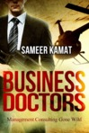 Cover for Business Doctors - Management Consulting Gone Wild  Book page on Goodreads: https://www.goodreads.com/book/show/21532628-business-doctors  Book trailer (video): https://www.youtube.com/watch?v=rrbjfCvYnvs