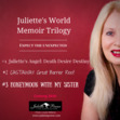 Juliette's World Memoir Trilogy is like no other...   Book One OUT NOW: Juliette's Angel: Death Desire Destiny. What if staying strong isn't the answer? #juliettesangel   Book Two: CASTAWAY Great Barrier Reef. Sometimes you need to disconnect to reconnect.  #castawaygreatbarrierreef Coming 2017.   Book Three: Honeymoon with My Sister. What if he says no?  #honeymoonwithmysister  Coming 2017.   Join Juliette's Newsletter for updates.  www.juliettepower.com