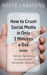 How To Crush Social Media in Only 2 Minutes a Day?