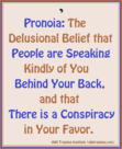 Pronoia: The Optimistic Belief that People  Like You, and Conspire in Your Favor