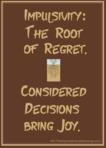 Impulsivity: The Root of Regret.  Considered Decisions Bring Joy.