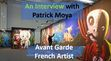 A Step into Moya land.  We interviewed an avant garde French artist on November 7th and discussed his unusual approach to artistic expression.