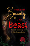 Anthology coming May 15. With Beauty and the Beast as a foundation, 12 authors spin off their own angles and visions of when beauty turns beastly.