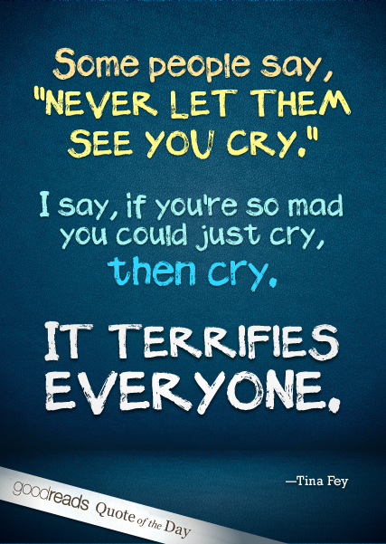 "Quote By Tina Fey: ""Some People Say, ""Never Let Them See"