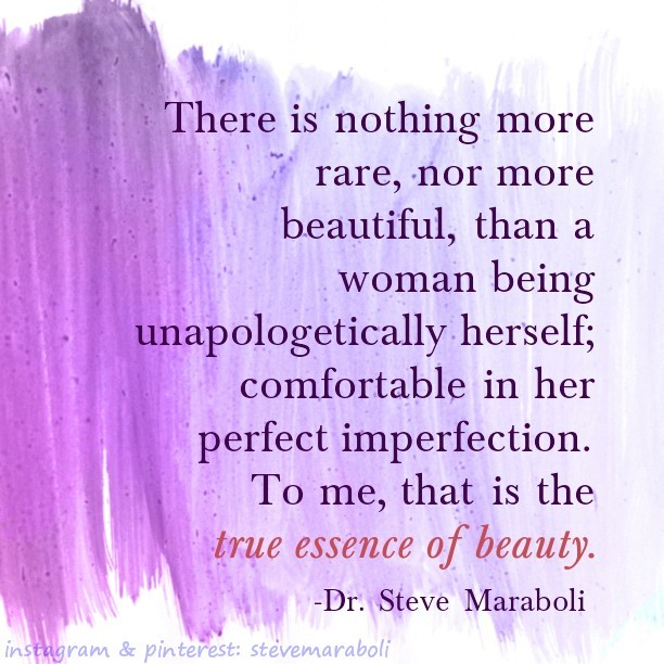 There Is Nothing More Rare, Nor More Beautiful, Than A Woman Being  Unapologetically Herself. U201c