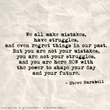 "Quote by Steve Maraboli: ""We all make mistakes, have ..."
