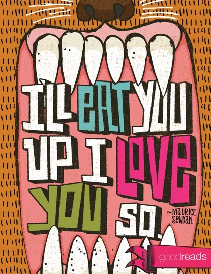 """quote by maurice sendak """"oh please don t go we ll eat you up we"""