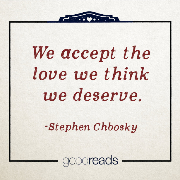 We accept the love we think we deserve quote