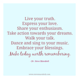 Live your truth. Express your love. Share your enthusiasm. Take action towards your dreams. Walk