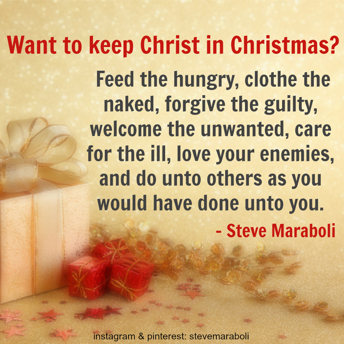 Want To Keep Christ In Christmas Feed The Hungry Clothe Naked Forgive