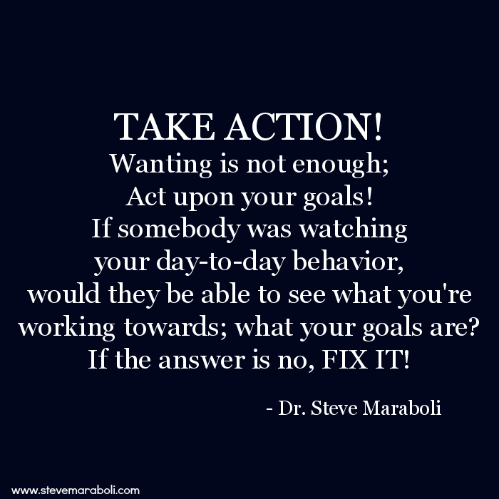 Quote By Steve Maraboli Take Action Wanting Is Not Enough Act
