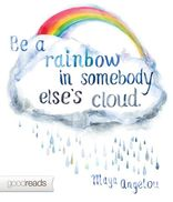 Quote By Maya Angelou Be A Rainbow In Somebody Elses Cloud