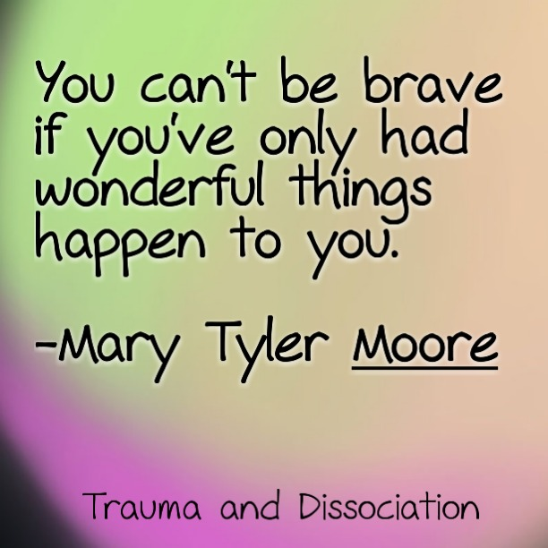 Quote By Mary Tyler Moore You Cant Be Brave If Youve Only Had