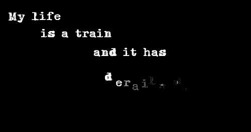 Quote By Amelia Mysko My Life Is A Train And It Has Derailed