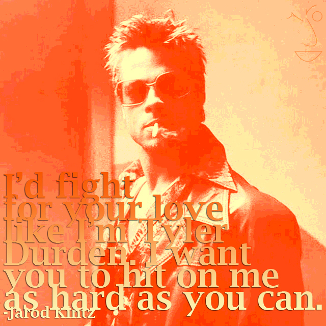 Quote By Jarod Kintz Id Fight For Your Love Like Im Tyler Durden