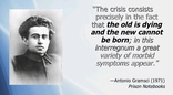 The crisis consists precisely in the fact that the old is dying and the new