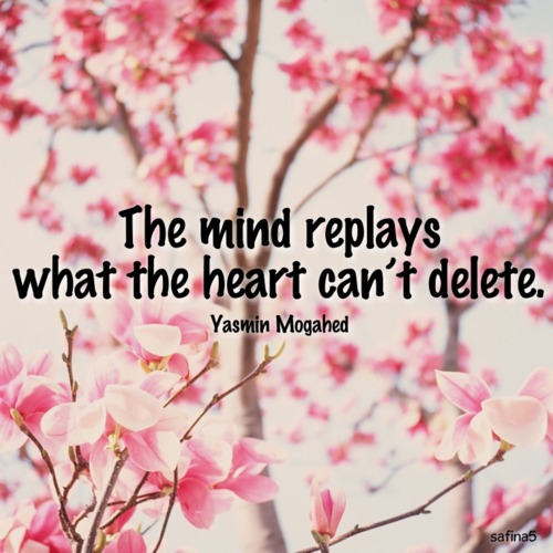 Quote By Yasmin Mogahed The Mind Replays What The Heart Cant Delete