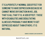 It is a perfectly normal side-effect for someone to have depression because he cannot move
