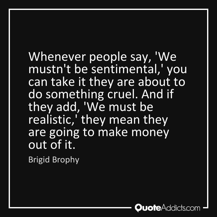 Quote By Brigid Brophy Whenever People Say We Mustnt Be