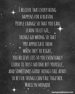 I believe that everything happens for a reason. People change so that you can learn