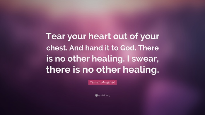 Image of: Sick And Hand It To God There Is Goodreads Quote By Yasmin Mogahed tear Your Heart Out Of Your Chest And