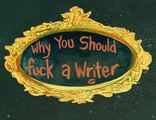 Sex with a writer should be on any and everyone's bucket list. Like a box