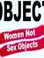 Object Women Not Sex Objects