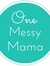 One Messy Mama The Honest Mom Blog